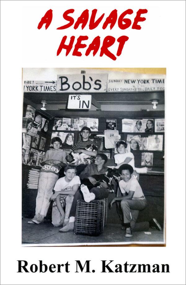 Book cover: A Savage Heart, Volume 1 of Chicago writer Robert M. Katzman's 2018 autobiography